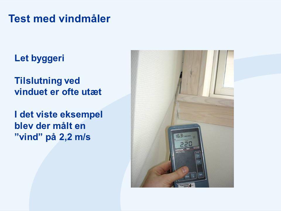 Test med vindmåler Let byggeri Tilslutning ved vinduet er ofte utæt