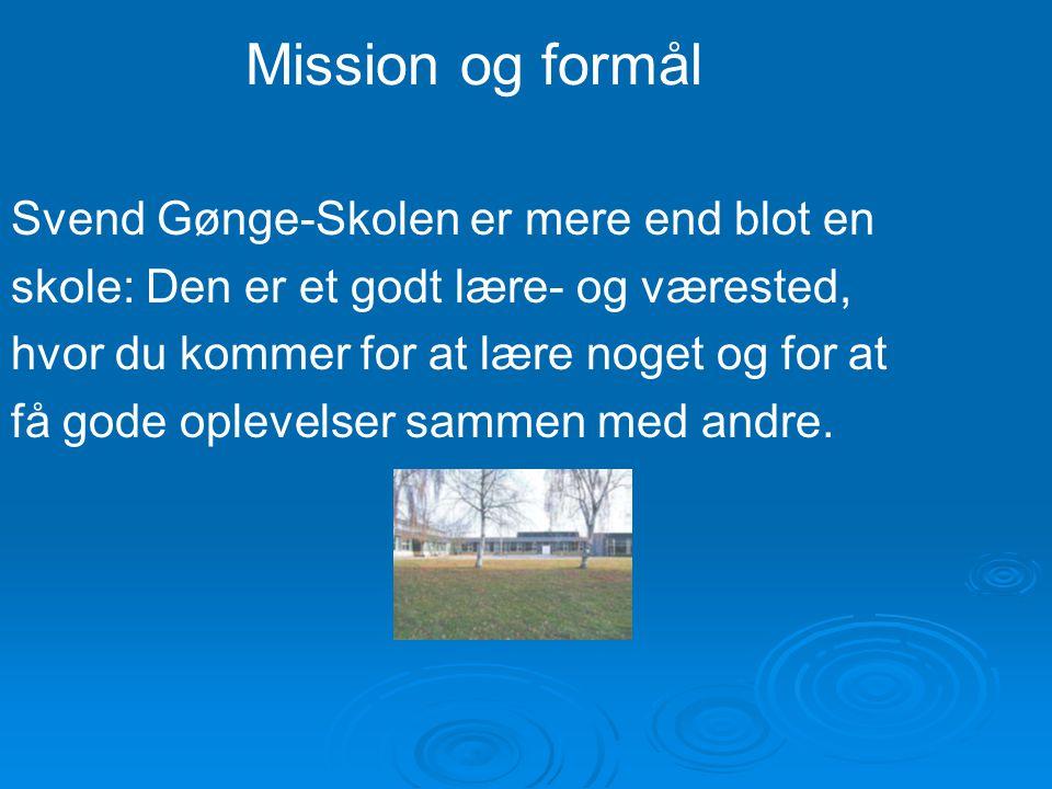 Mission og formål Svend Gønge-Skolen er mere end blot en
