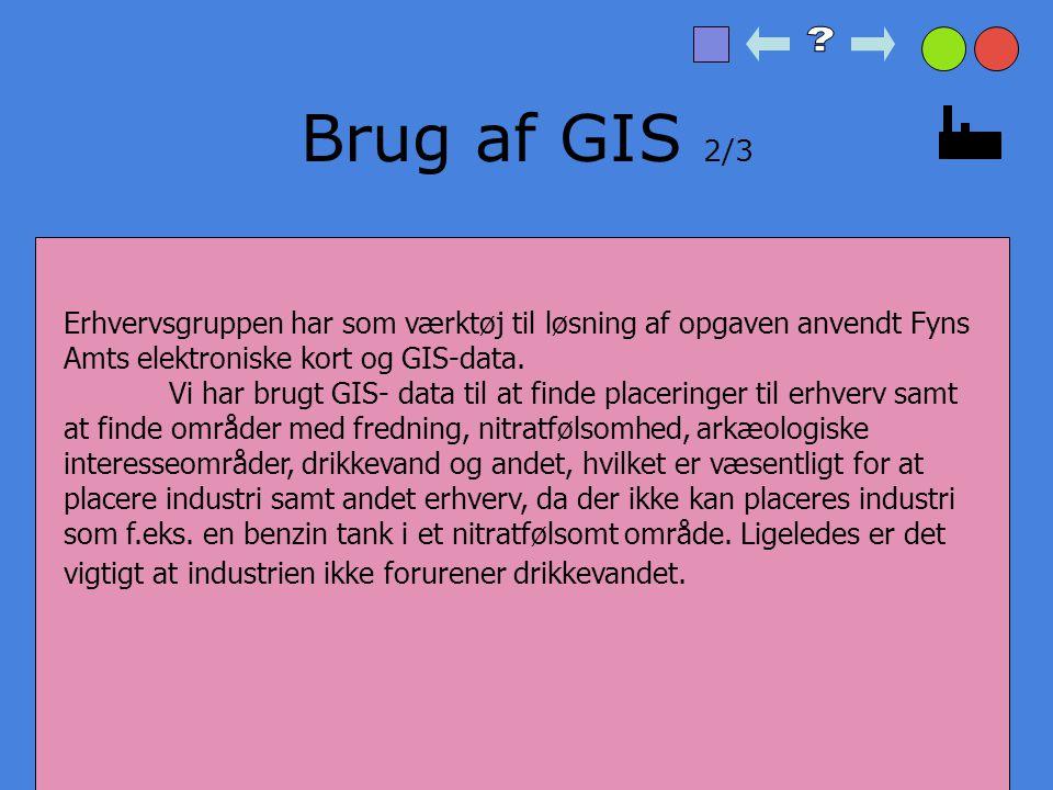 Brug af GIS 2/3 Erhvervsgruppen har som værktøj til løsning af opgaven anvendt Fyns Amts elektroniske kort og GIS-data.