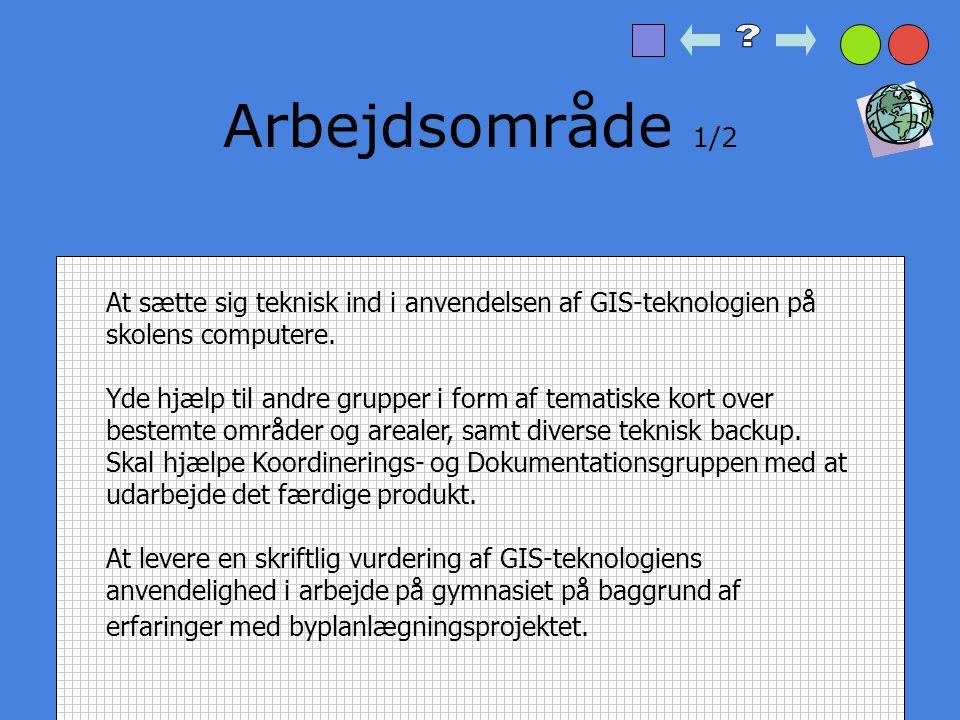 Arbejdsområde 1/2 At sætte sig teknisk ind i anvendelsen af GIS-teknologien på skolens computere.