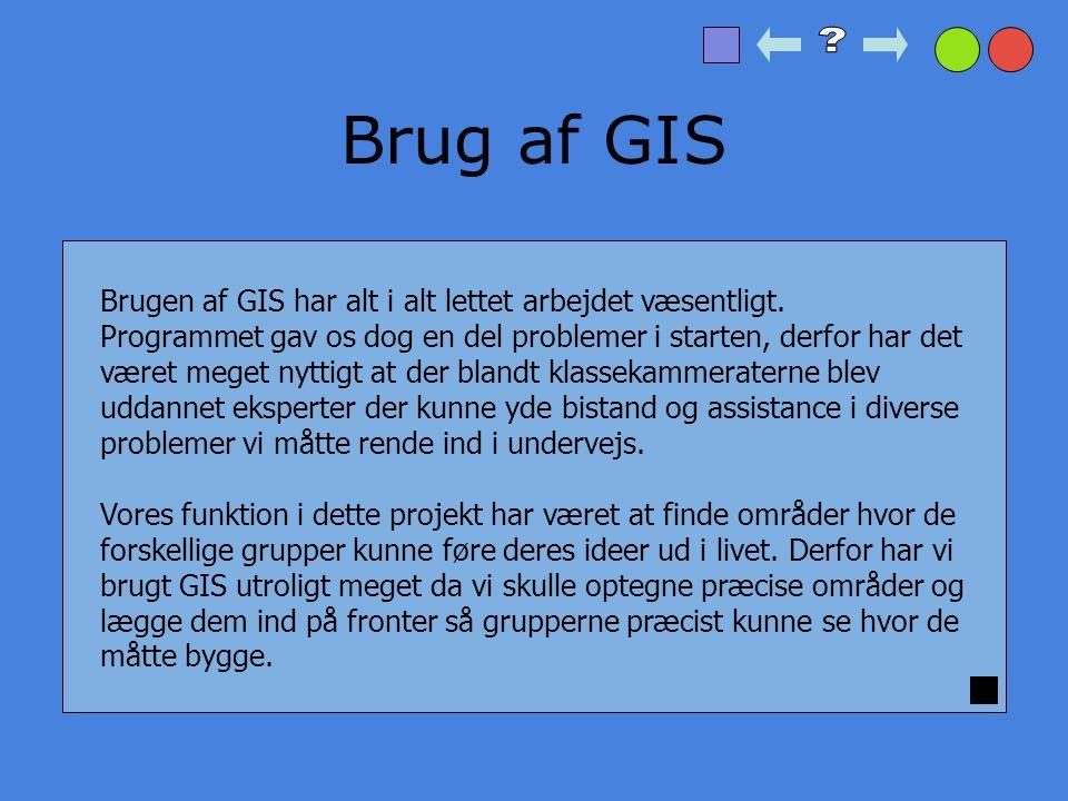 Brug af GIS Brugen af GIS har alt i alt lettet arbejdet væsentligt.