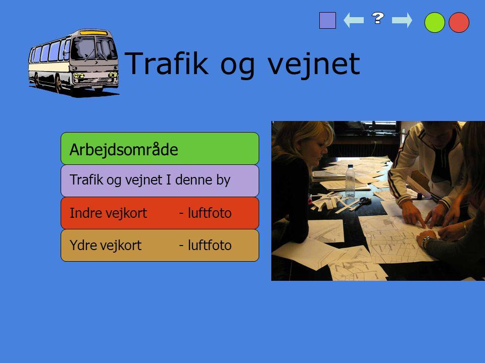 Trafik og vejnet Arbejdsområde Trafik og vejnet I denne by