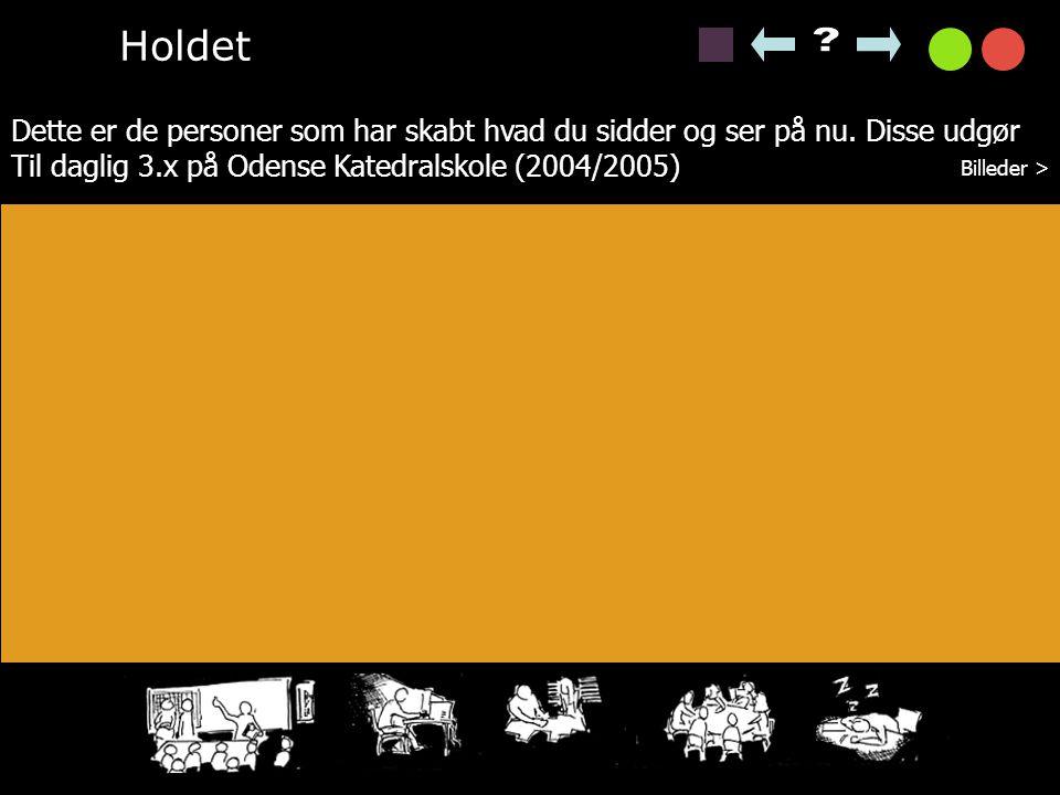 Holdet Dette er de personer som har skabt hvad du sidder og ser på nu. Disse udgør. Til daglig 3.x på Odense Katedralskole (2004/2005)
