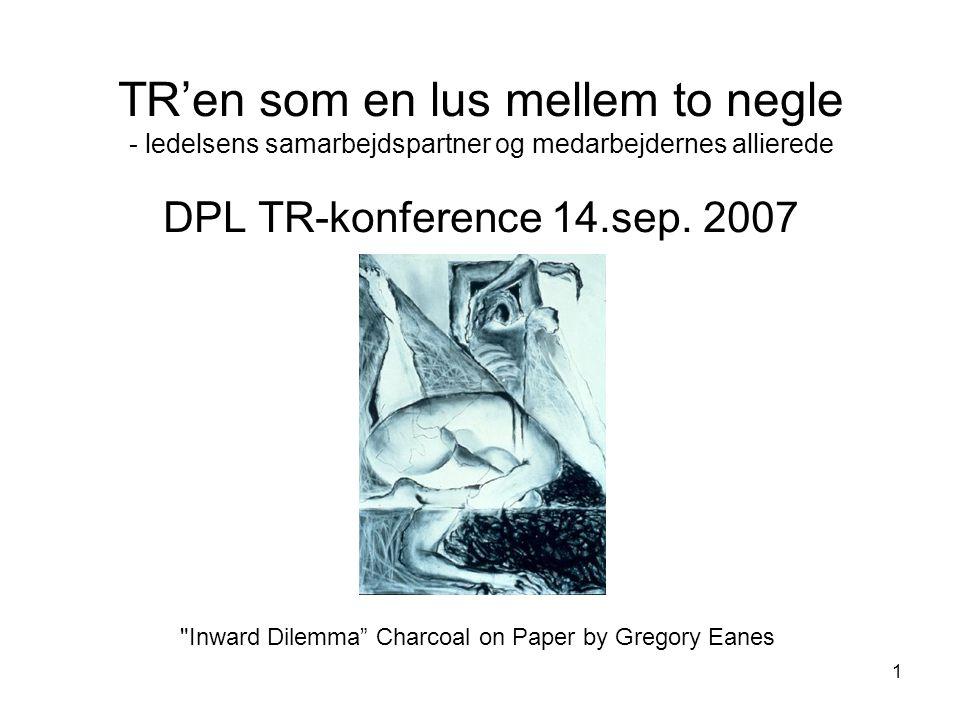 TR'en som en lus mellem to negle - ledelsens samarbejdspartner og medarbejdernes allierede DPL TR-konference 14.sep. 2007