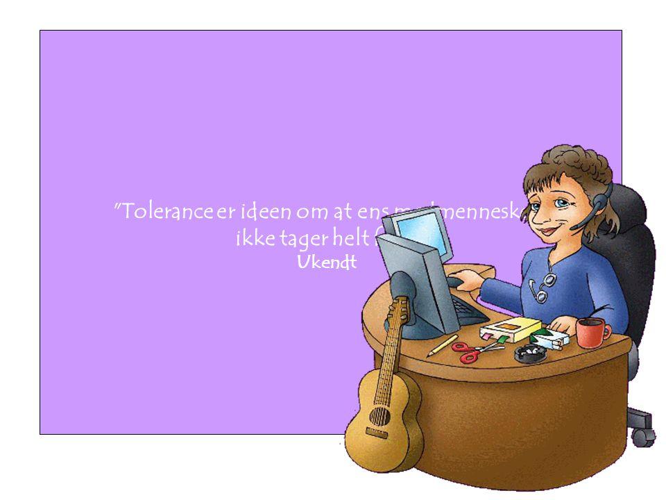 Tolerance er ideen om at ens medmennesker