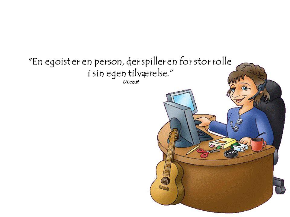 En egoist er en person, der spiller en for stor rolle