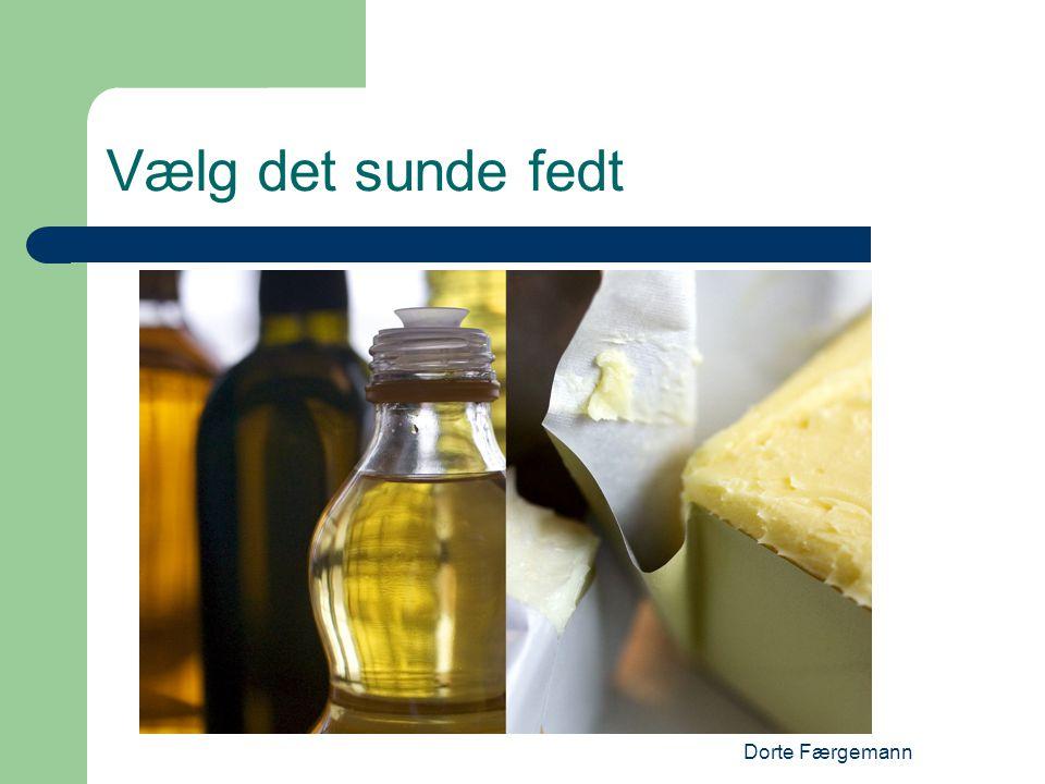 Vælg det sunde fedt Dorte Færgemann