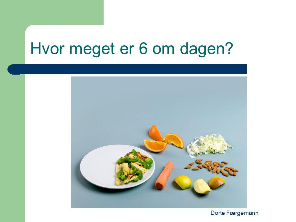 Hvor meget er 6 om dagen Dorte Færgemann