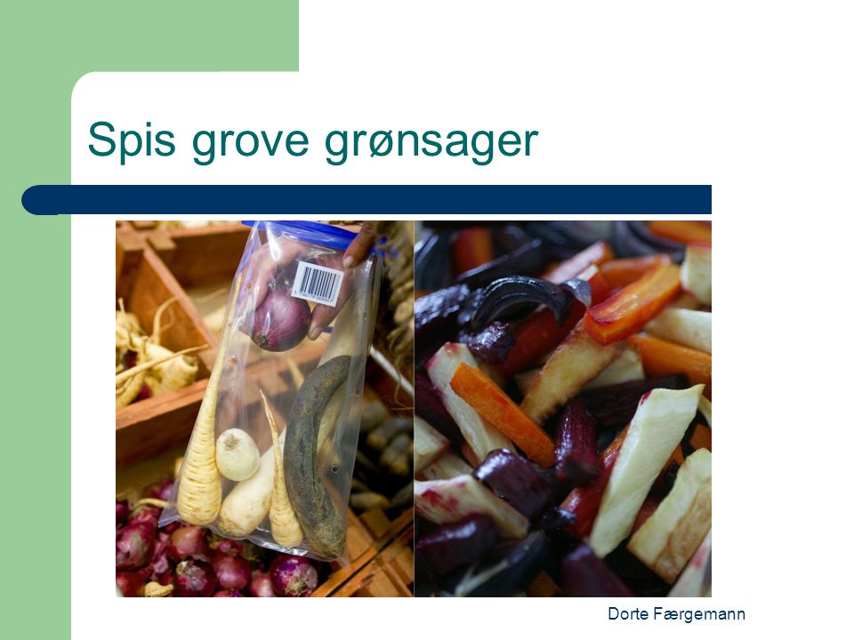 Spis grove grønsager Dorte Færgemann