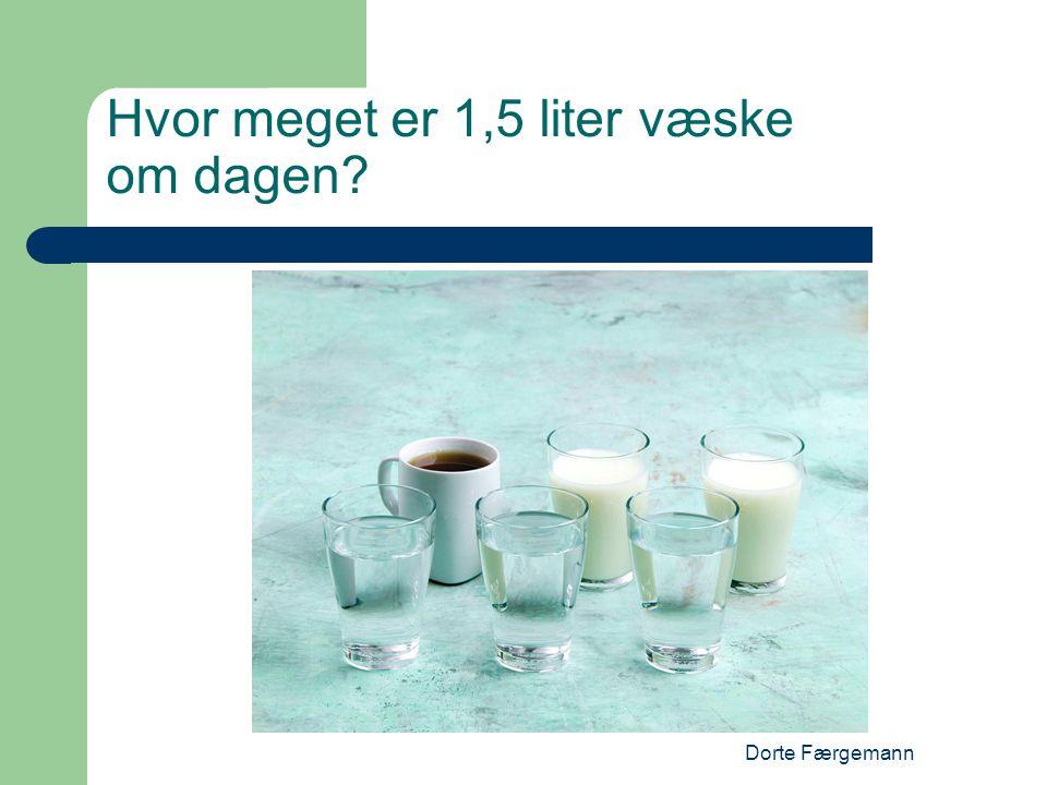 Hvor meget er 1,5 liter væske om dagen