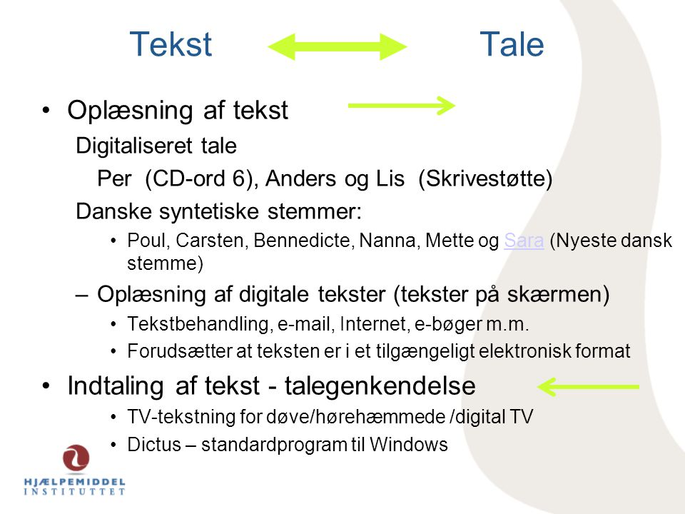 Tekst Tale Oplæsning af tekst Indtaling af tekst - talegenkendelse