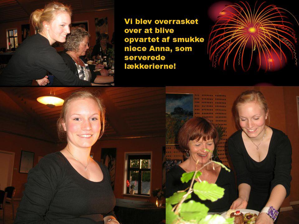 Vi blev overrasket over at blive opvartet af smukke niece Anna, som serverede lækkerierne!