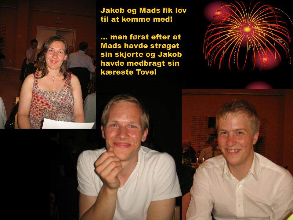 Jakob og Mads fik lov til at komme med!