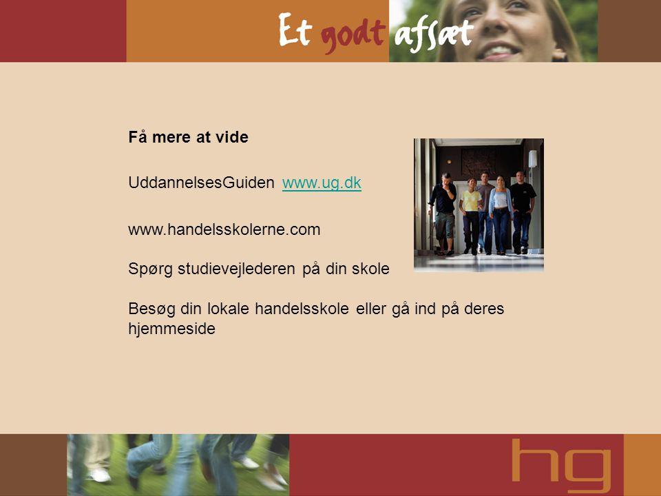 Få mere at vide UddannelsesGuiden www.ug.dk. www.handelsskolerne.com. Spørg studievejlederen på din skole.
