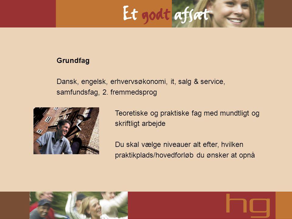 Grundfag Dansk, engelsk, erhvervsøkonomi, it, salg & service, samfundsfag, 2. fremmedsprog.