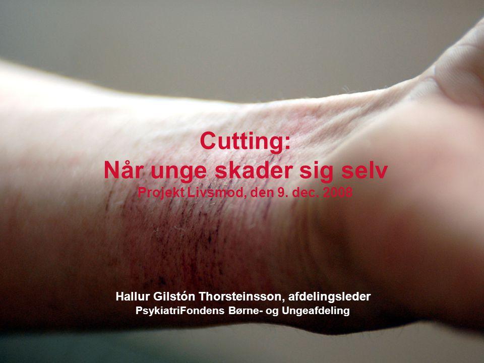 Cutting: Når unge skader sig selv Projekt Livsmod, den 9. dec. 2008