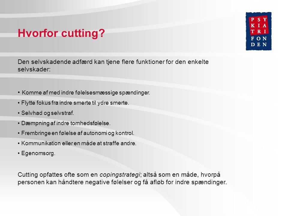 Hvorfor cutting Den selvskadende adfærd kan tjene flere funktioner for den enkelte selvskader: Komme af med indre følelsesmæssige spændinger.