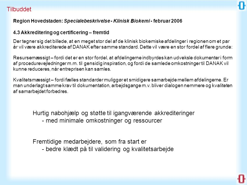 Tilbuddet Region Hovedstaden: Specialebeskrivelse - Klinisk Biokemi - februar 2006. 4.3 Akkreditering og certificering – fremtid.