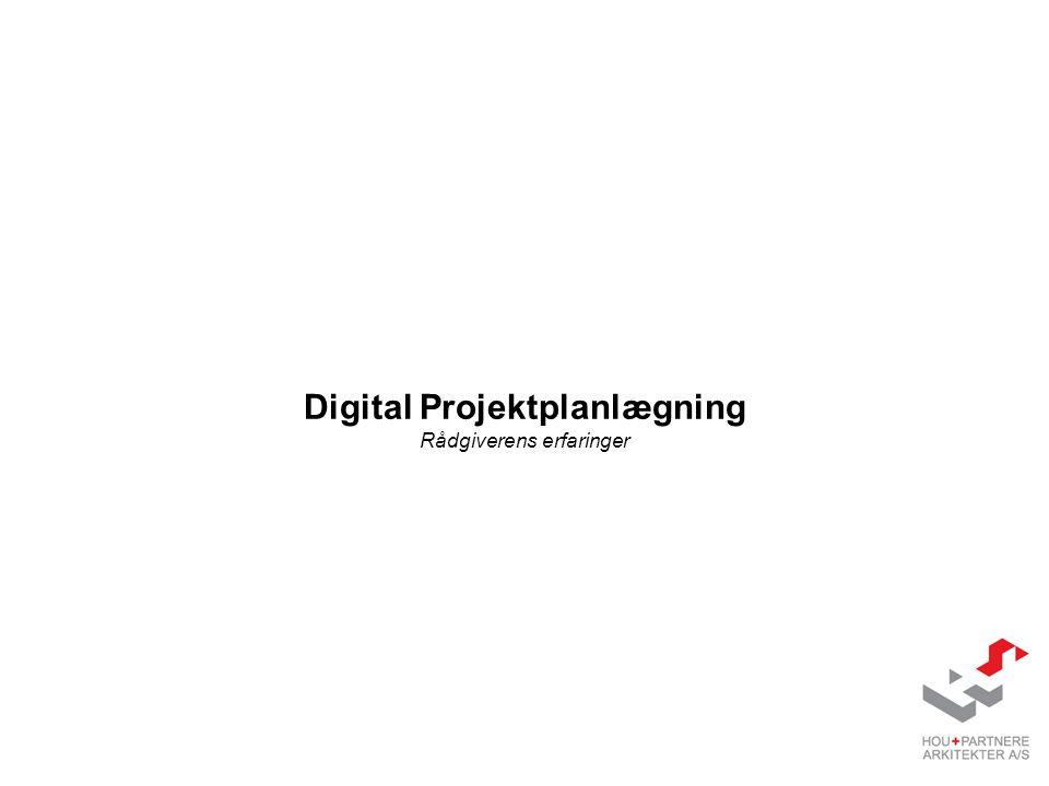 Digital Projektplanlægning Rådgiverens erfaringer