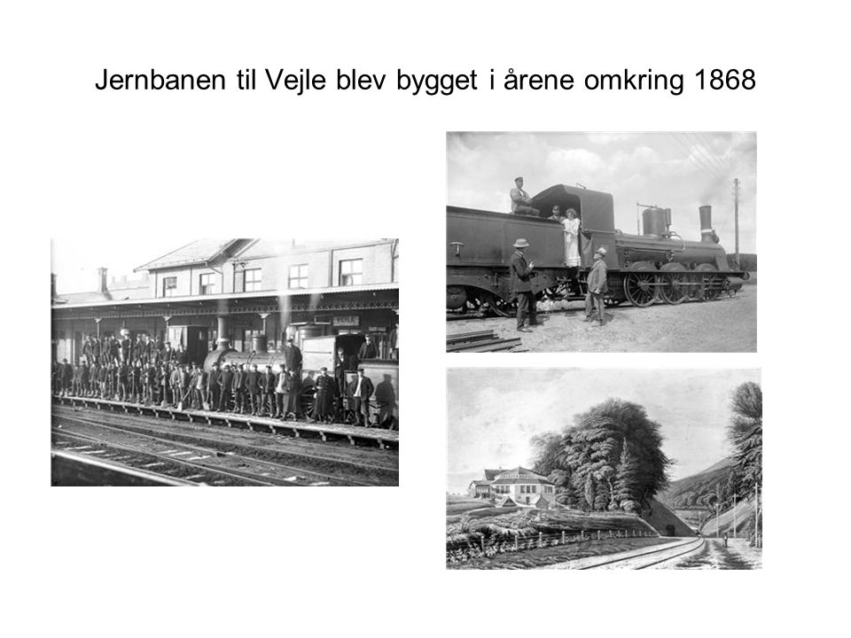 Jernbanen til Vejle blev bygget i årene omkring 1868