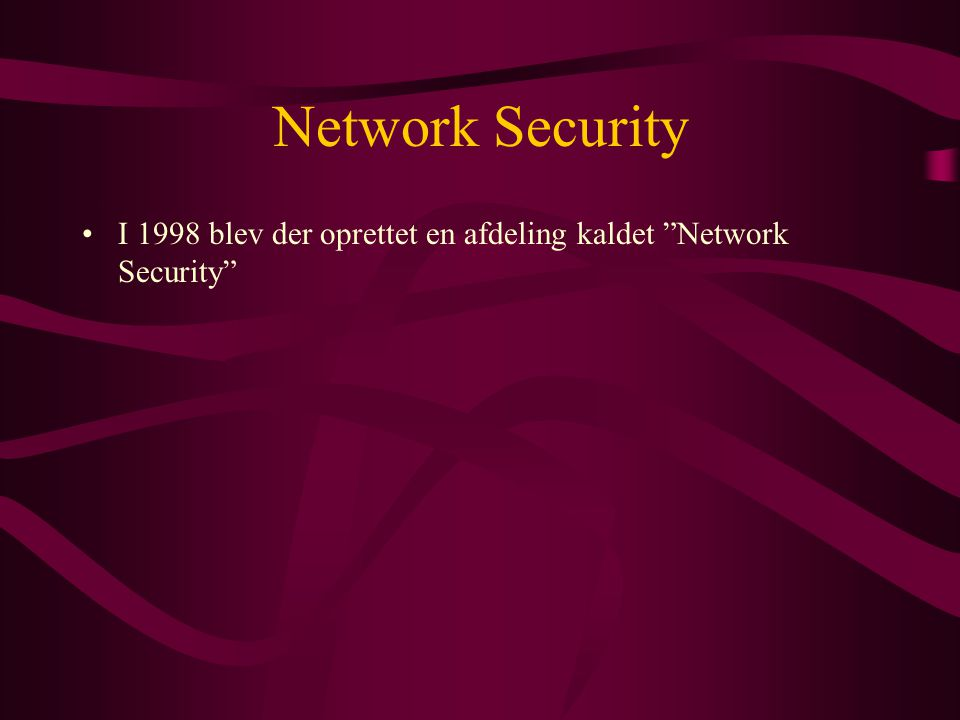 Network Security I 1998 blev der oprettet en afdeling kaldet Network Security