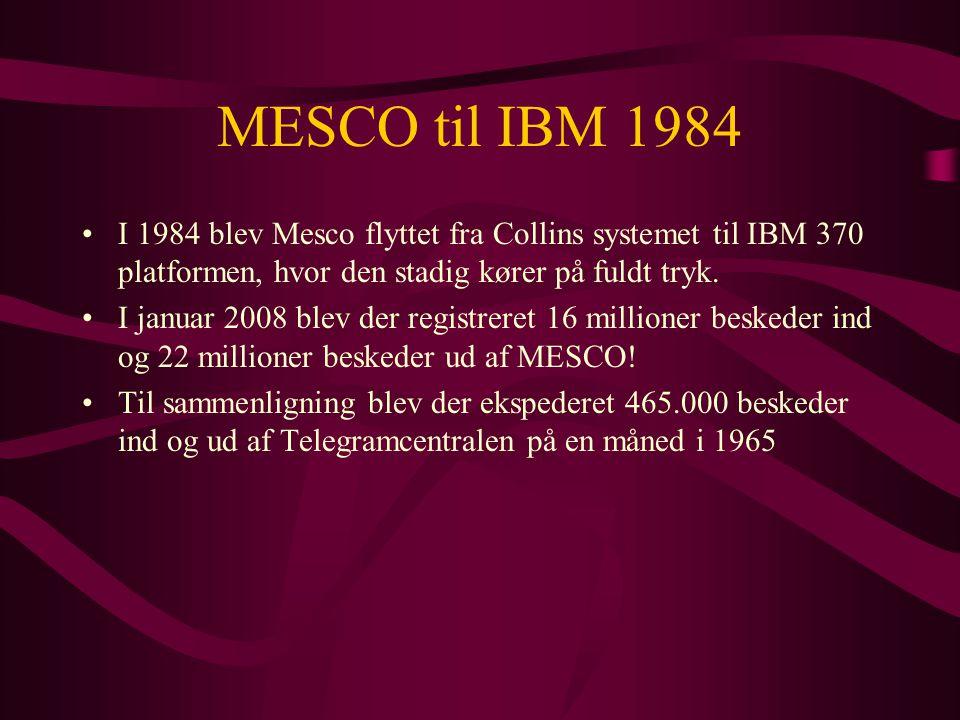 MESCO til IBM 1984 I 1984 blev Mesco flyttet fra Collins systemet til IBM 370 platformen, hvor den stadig kører på fuldt tryk.