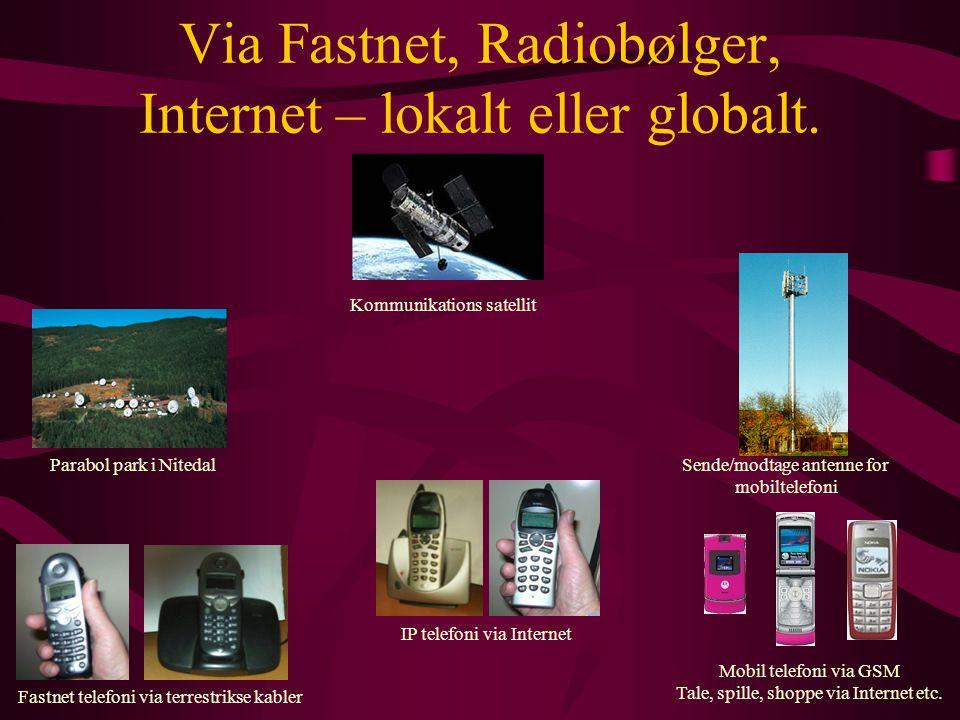 Via Fastnet, Radiobølger, Internet – lokalt eller globalt.