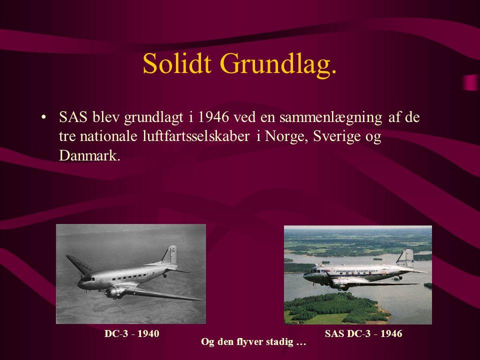 Solidt Grundlag. SAS blev grundlagt i 1946 ved en sammenlægning af de tre nationale luftfartsselskaber i Norge, Sverige og Danmark.