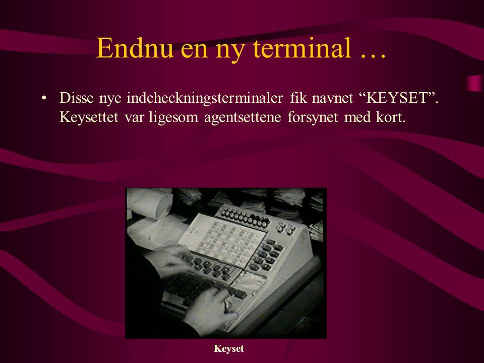 Endnu en ny terminal … Disse nye indcheckningsterminaler fik navnet KEYSET . Keysettet var ligesom agentsettene forsynet med kort.