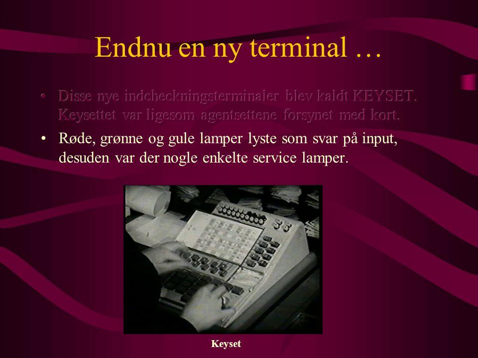 Endnu en ny terminal … Disse nye indcheckningsterminaler blev kaldt KEYSET. Keysettet var ligesom agentsettene forsynet med kort.