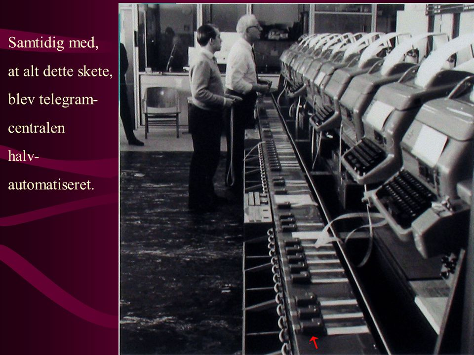 Samtidig med, at alt dette skete, blev telegram- centralen halv- automatiseret.