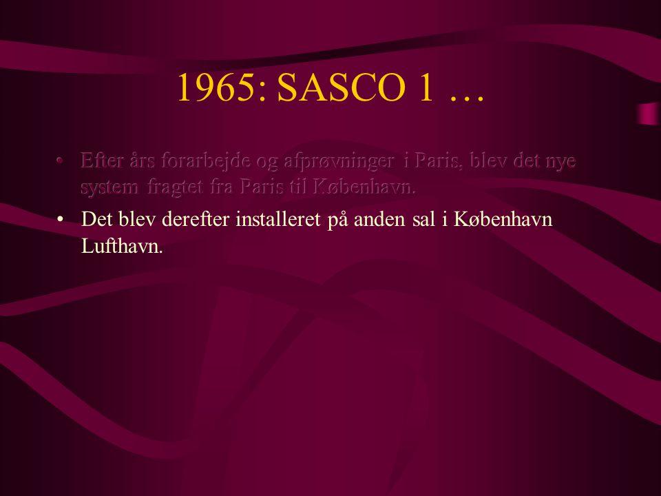 1965: SASCO 1 … Efter års forarbejde og afprøvninger i Paris, blev det nye system fragtet fra Paris til København.