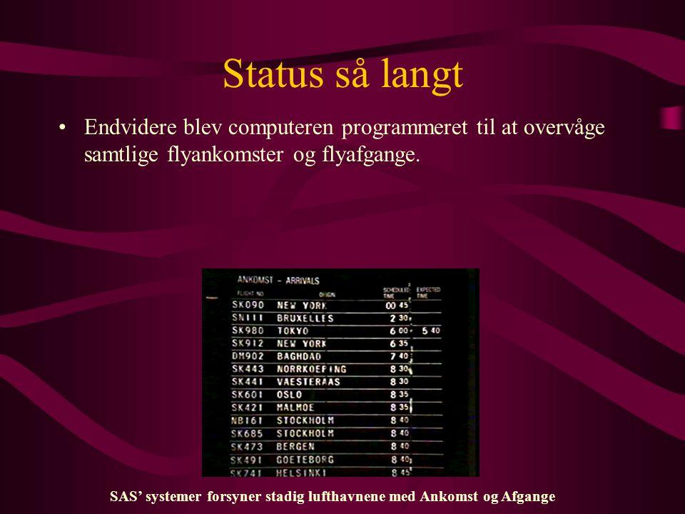 Status så langt Endvidere blev computeren programmeret til at overvåge samtlige flyankomster og flyafgange.