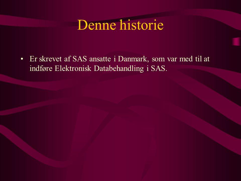 Denne historie Er skrevet af SAS ansatte i Danmark, som var med til at indføre Elektronisk Databehandling i SAS.