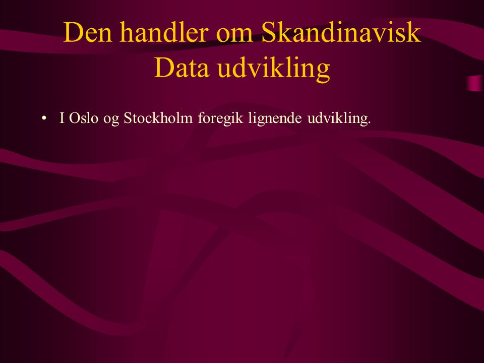 Den handler om Skandinavisk Data udvikling