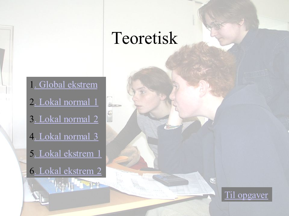 Teoretisk 1. Global ekstrem 2. Lokal normal 1 3. Lokal normal 2