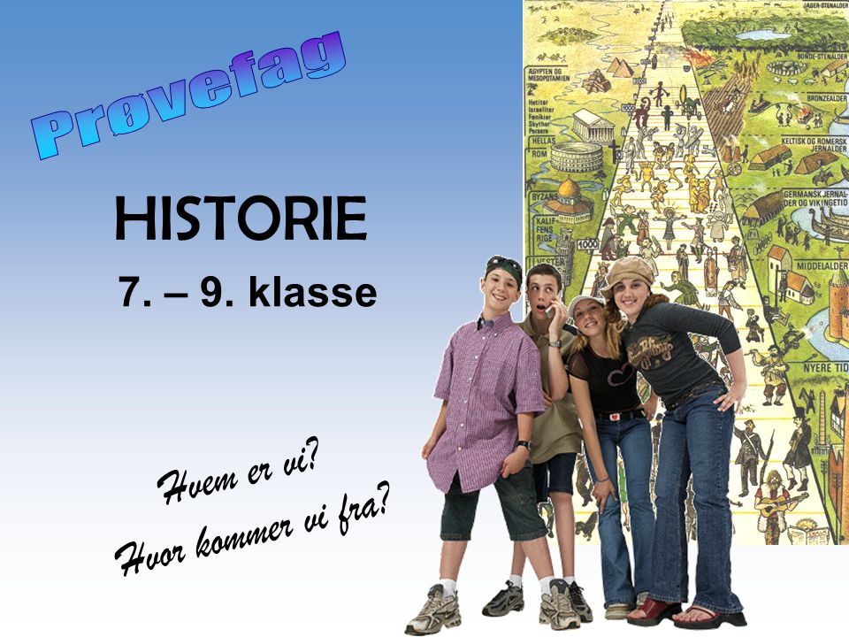 Prøvefag HISTORIE 7. – 9. klasse Hvem er vi Hvor kommer vi fra
