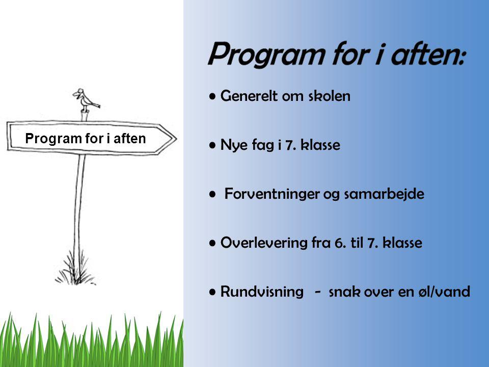 Program for i aften: Generelt om skolen Nye fag i 7. klasse