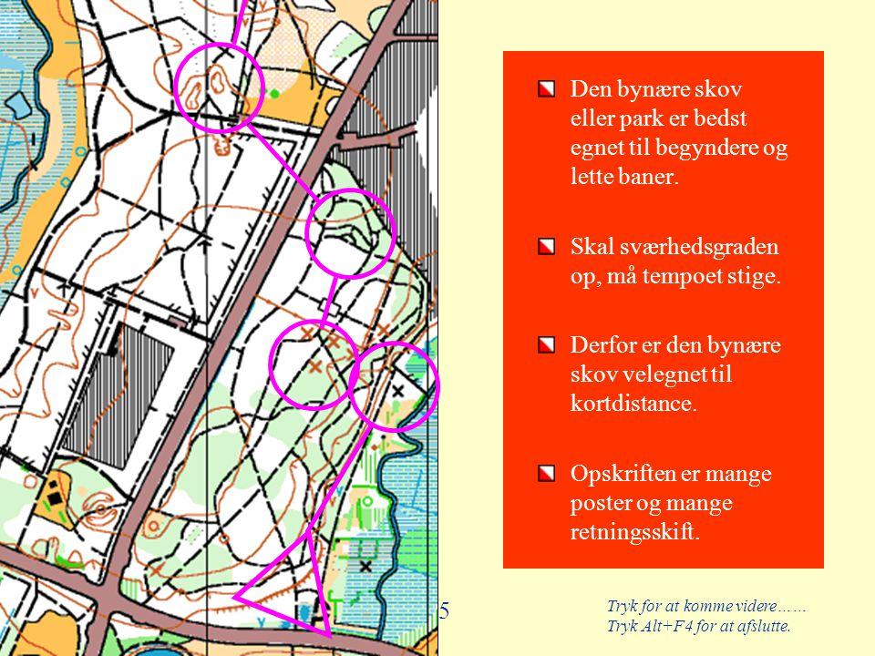 Den bynære skov eller park er bedst egnet til begyndere og lette baner.