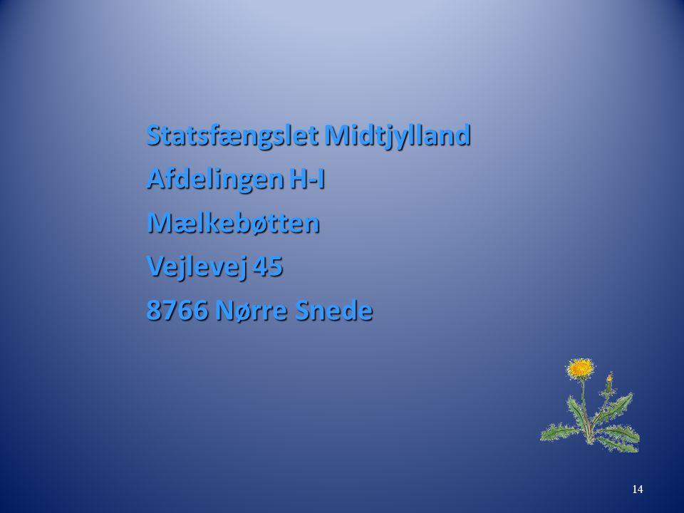 Statsfængslet Midtjylland Afdelingen H-I Mælkebøtten Vejlevej 45 8766 Nørre Snede