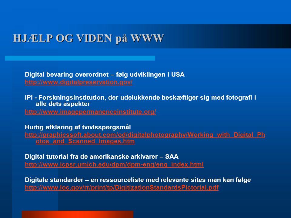 HJÆLP OG VIDEN på WWW Digital bevaring overordnet – følg udviklingen i USA. http://www.digitalpreservation.gov/