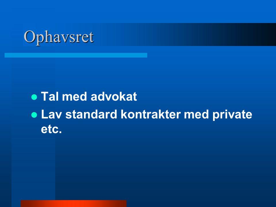 Ophavsret Tal med advokat Lav standard kontrakter med private etc.