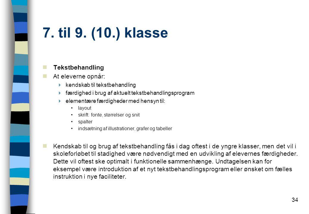 7. til 9. (10.) klasse Tekstbehandling At eleverne opnår: