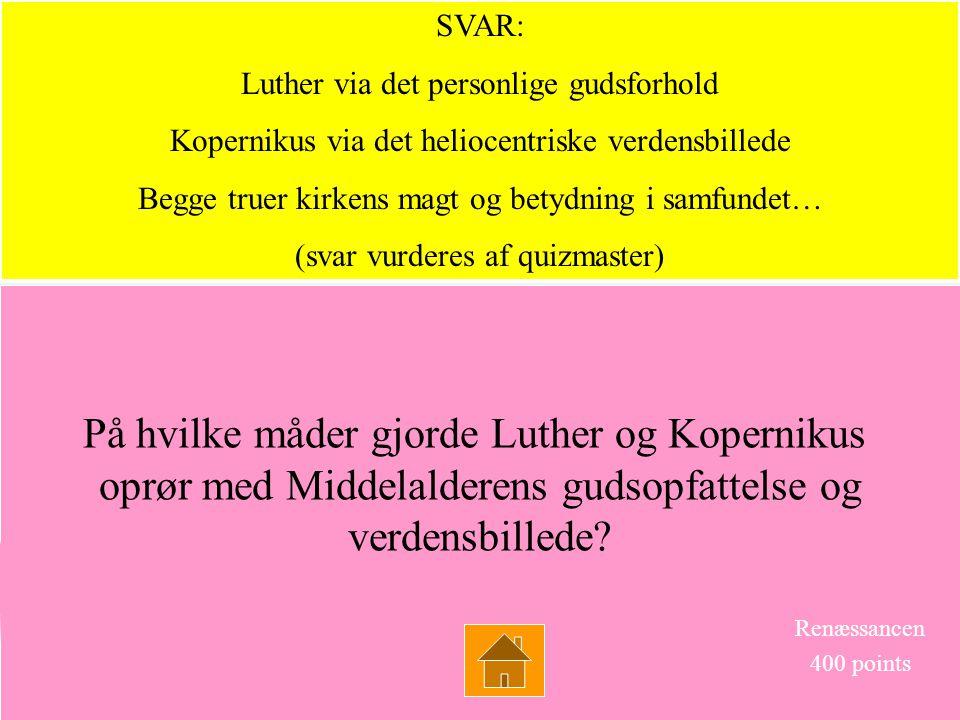 SVAR: Luther via det personlige gudsforhold. Kopernikus via det heliocentriske verdensbillede. Begge truer kirkens magt og betydning i samfundet…