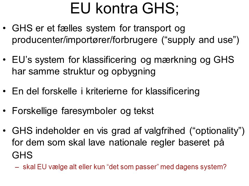 EU kontra GHS; GHS er et fælles system for transport og producenter/importører/forbrugere ( supply and use )