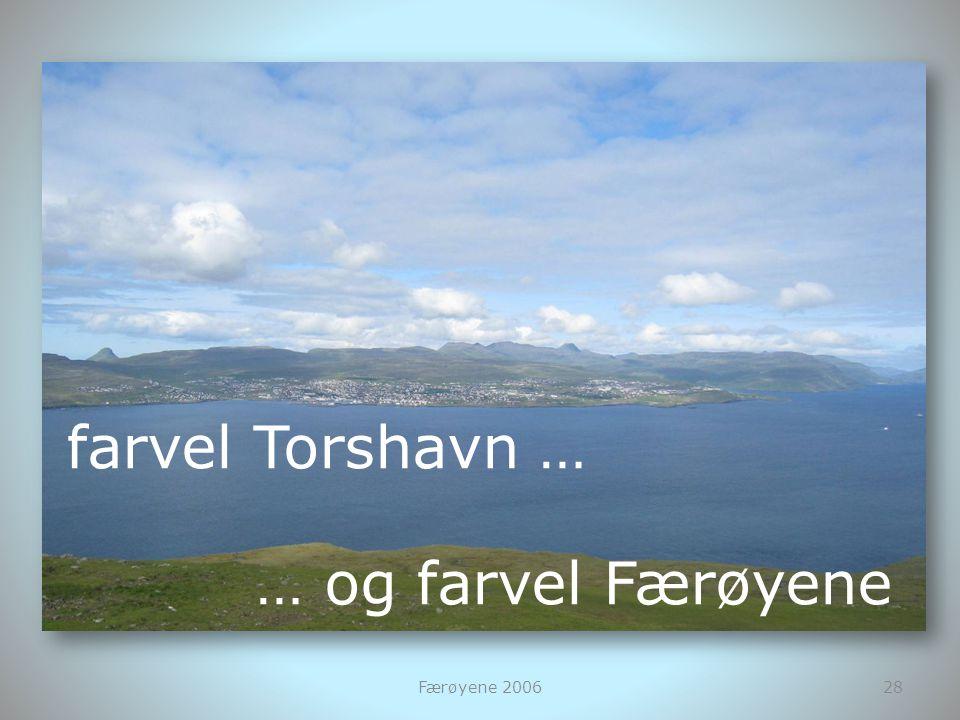 farvel Torshavn … … og farvel Færøyene Færøyene 2006