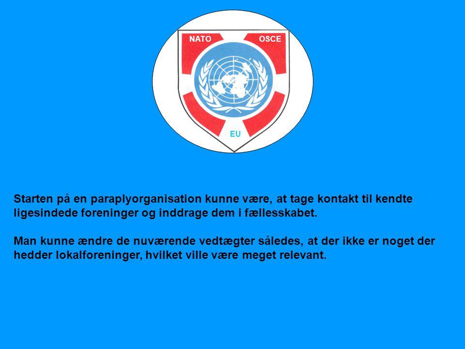 NATO OSCE. EU. Starten på en paraplyorganisation kunne være, at tage kontakt til kendte ligesindede foreninger og inddrage dem i fællesskabet.