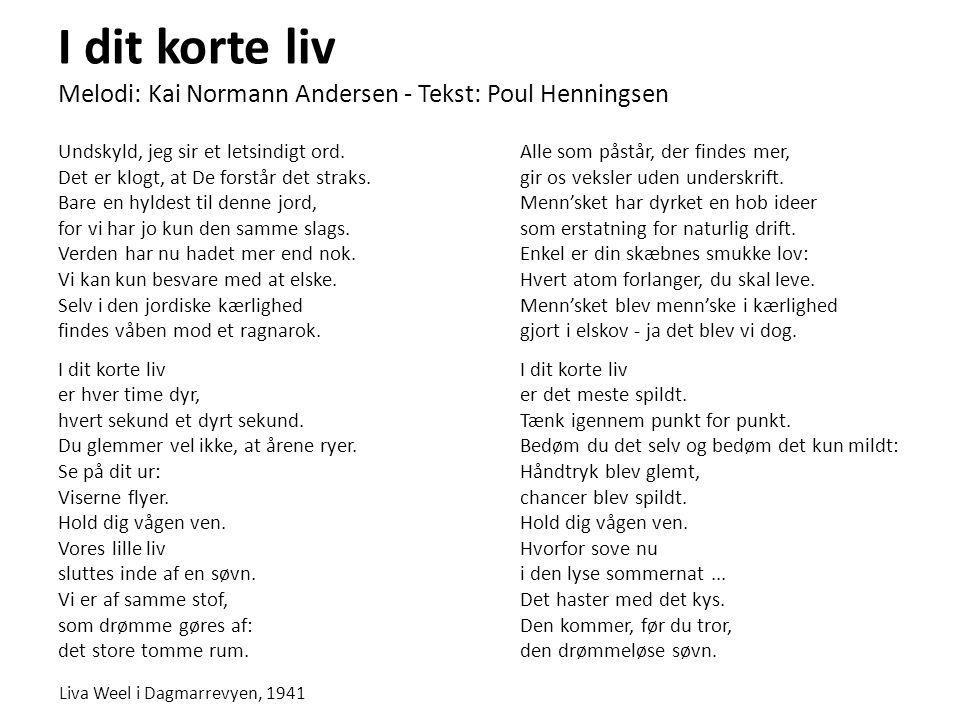 I dit korte liv Melodi: Kai Normann Andersen - Tekst: Poul Henningsen