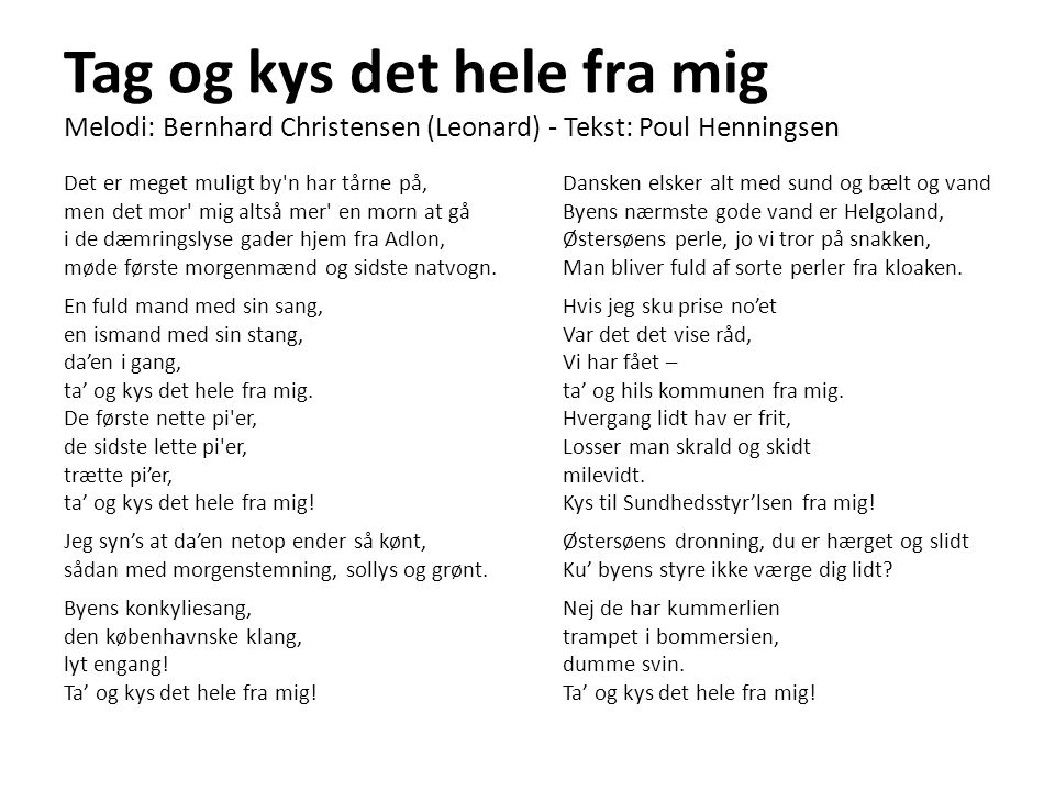 Tag og kys det hele fra mig Melodi: Bernhard Christensen (Leonard) - Tekst: Poul Henningsen