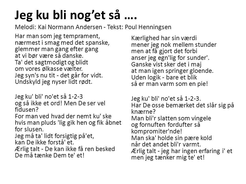 Jeg ku bli nog'et så …. Melodi: Kai Normann Andersen - Tekst: Poul Henningsen